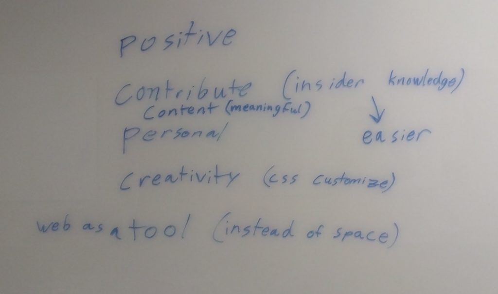 Whiteboard showing the following list of words: positive, contribute (insider knowledge easily), meaningful content, personal, creativity (css customize), the web as a tool (instead of space)